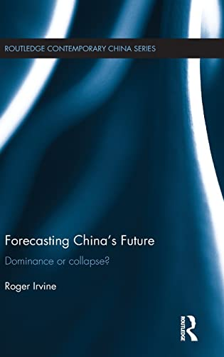 9781138916753: Forecasting China's Future: Dominance or Collapse? (Routledge Contemporary China Series)
