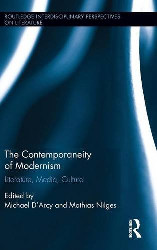 9781138917033: The Contemporaneity of Modernism: Literature, Media, Culture (Routledge Interdisciplinary Perspectives on Literature)