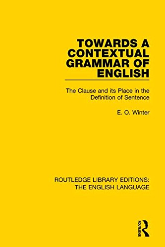 9781138918535: Towards a Contextual Grammar of English: The Clause and its Place in the Definition of Sentence (Routledge Library Editions: The English Language) (Volume 28)