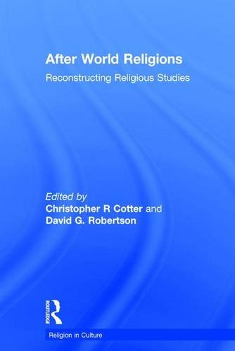 9781138919129: After World Religions: Reconstructing Religious Studies (Religion in Culture)