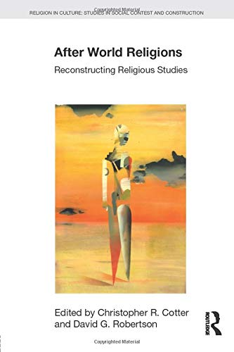 9781138919136: After World Religions: Reconstructing Religious Studies (Religion in Culture)