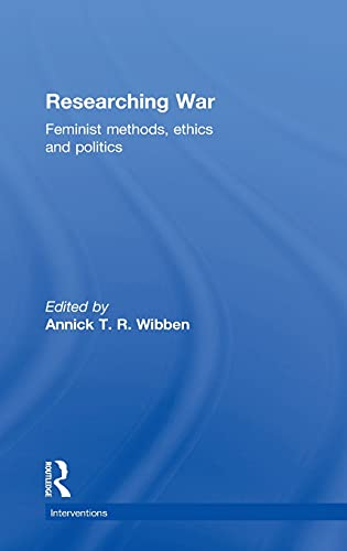 9781138919914: Researching War: Feminist Methods, Ethics and Politics (Interventions)