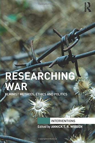 9781138919976: Researching War: Feminist Methods, Ethics and Politics (Interventions)
