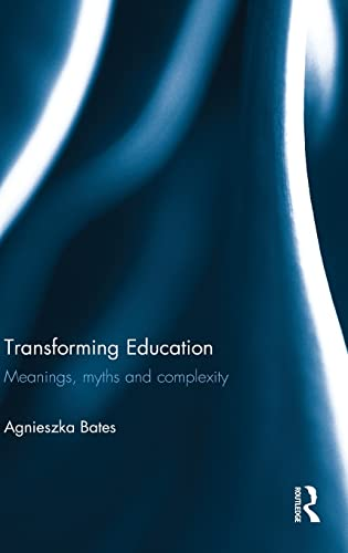 Transforming Education: Meanings, myths and complexity: Bates, Agnieszka