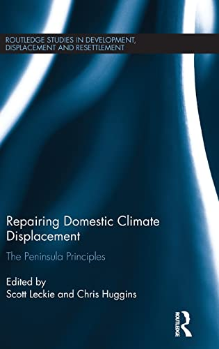9781138920385: Repairing Domestic Climate Displacement: The Peninsula Principles (Routledge Studies in Development, Displacement and Resettlement)