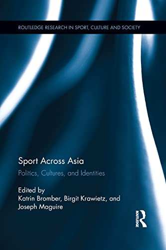 9781138920781: Sport Across Asia: Politics, Cultures, and Identities (Routledge Research in Sport, Culture and Society)