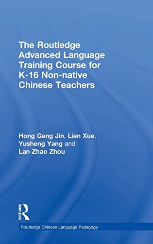 9781138920927: The Routledge Advanced Language Training Course for K-16 Non-native Chinese Teachers (Routledge Chinese Language Pedagogy) (English and Chinese Edition)
