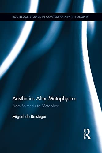 Aesthetics After Metaphysics: From Mimesis to Metaphor: Beistegui, Miguel
