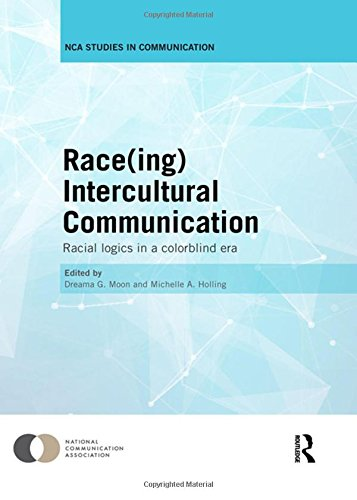 9781138921764: Race(ing) Intercultural Communication: Racial Logics in a Colorblind Era (Nca Studies in Communication)