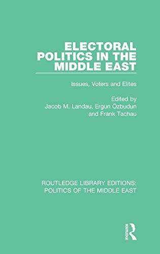 9781138922075: Electoral Politics in the Middle East: Issues, Voters and Elites (Routledge Library Editions: Politics of the Middle East) (Volume 10)