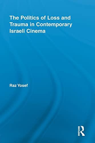 The Politics of Loss and Trauma in Contemporary Israeli Cinema: Yosef, Raz