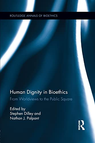 9781138922198: Human Dignity in Bioethics: From Worldviews to the Public Square (Routledge Annal of Bioethics)
