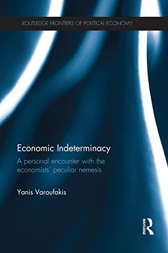 9781138923034: Economic Indeterminacy: A personal encounter with the economists' peculiar nemesis (Routledge Frontiers of Political Economy)