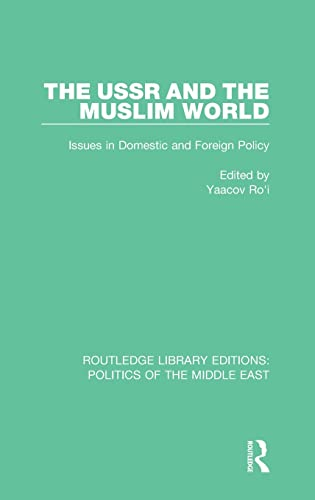 9781138923409: The USSR and the Muslim World: Issues in Domestic and Foreign Policy (Routledge Library Editions: Politics of the Middle East)