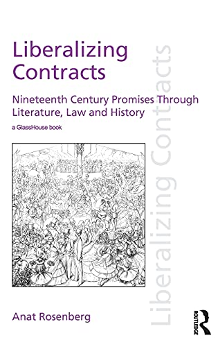 9781138923706: Liberalizing Contracts: Nineteenth Century Promises Through Literature, Law and History (Discourses of Law)