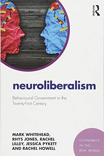 9781138923836: Neuroliberalism: Behavioural Government in the Twenty-First Century (Economics in the Real World)
