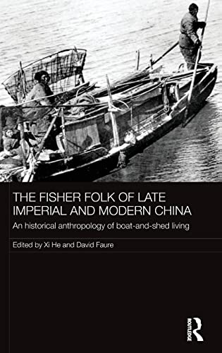 9781138924062: The Fisher Folk of Late Imperial and Modern China: An Historical Anthropology of Boat-and-Shed Living (The Historical Anthropology of Chinese Society Series)
