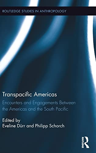 9781138924437: Transpacific Americas: Encounters and Engagements Between the Americas and the South Pacific (Routledge Studies in Anthropology)