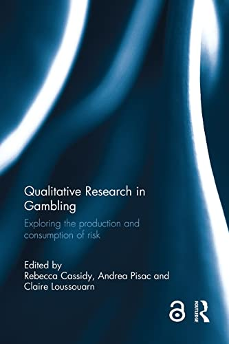 Qualitative Research in Gambling: Exploring the Production and Consumption of Risk: Cassidy, ...