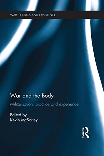 9781138924949: War and the Body: Militarisation, Practice and Experience (War, Politics and Experience)