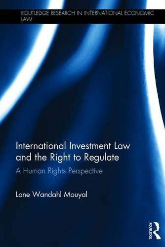 9781138924970: International Investment Law and the Right to Regulate: A human rights perspective (Routledge Research in International Economic Law)
