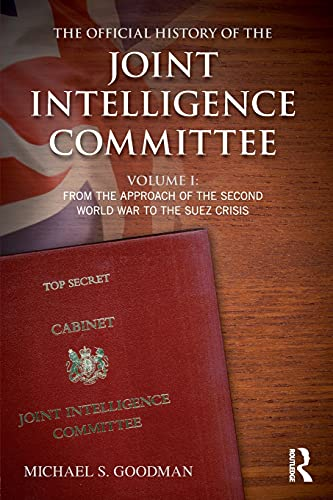 9781138925007: 1: The Official History of the Joint Intelligence Committee: Volume I: From the Approach of the Second World War to the Suez Crisis (Whitehall Histories: Government Official History)