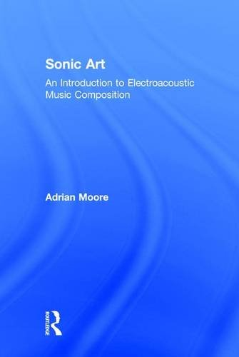 9781138925014: Sonic Art: An Introduction to Electroacoustic Music Composition