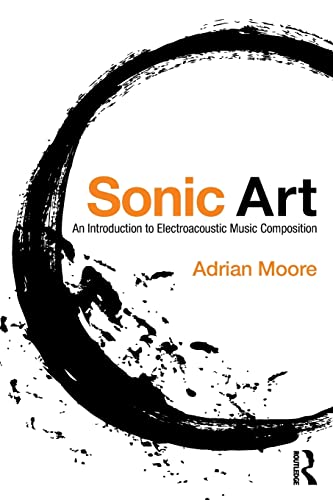 9781138925038: Sonic Art: An Introduction to Electroacoustic Music Composition