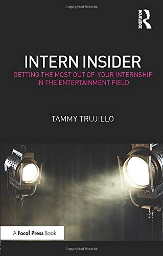 9781138925472: Intern Insider: Getting the Most Out of Your Internship in the Entertainment Field