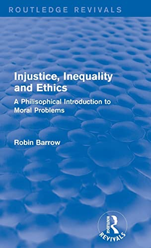 9781138925687: Injustice, Inequality and Ethics: A Philosophical Introduction to Moral Problems (Routledge Revivals)