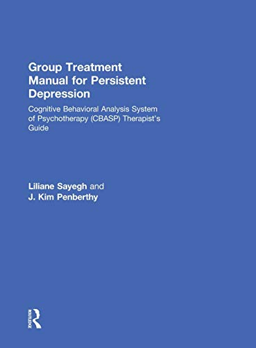 9781138926004: Group Treatment Manual for Persistent Depression: Cognitive Behavioral Analysis System of Psychotherapy (CBASP) Therapist's Guide (100 Cases)