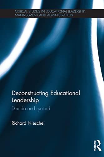 Deconstructing Educational Leadership: Derrida and Lyotard (Critical Studies in Educational ...