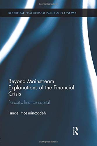 9781138926653: Beyond Mainstream Explanations of the Financial Crisis: Parasitic Finance Capital