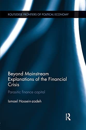 9781138926653: Beyond Mainstream Explanations of the Financial Crisis: Parasitic Finance Capital (Routledge Frontiers of Political Economy)