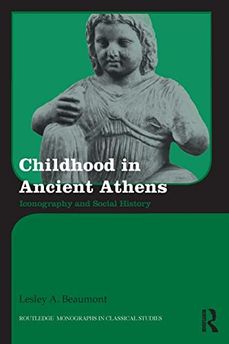 9781138926707: Childhood in Ancient Athens: Iconography and Social History (Routledge Monographs in Classical Studies)