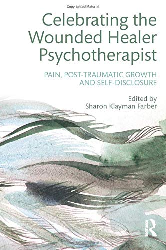 9781138926738: Celebrating the Wounded Healer Psychotherapist: Pain, Post-Traumatic Growth and Self-Disclosure
