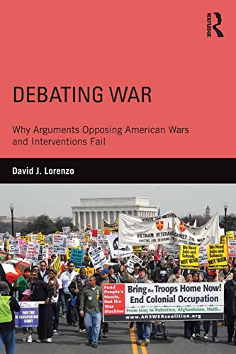 9781138926899: Debating War: Why Arguments Opposing American Wars and Interventions Fail