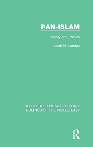 Pan-Islam: History and Politics (Routledge Library Editions: Politics of the Middle East) (Volume ...