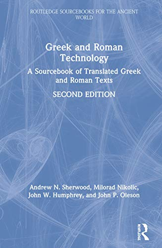 9781138927902: Greek and Roman Technology: A Sourcebook: Annotated Translations of Greek and Latin Texts and Documents (Routledge Sourcebooks for the Ancient World)