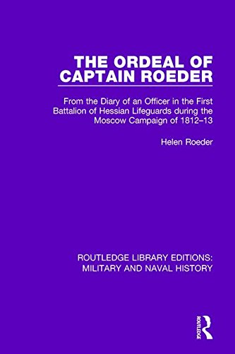 9781138927957: The Ordeal of Captain Roeder: From the Diary of an Officer in the First Battalion of Hessian Lifeguards During the Moscow Campaign of 1812-13 ... Military and Naval History) (Volume 18)