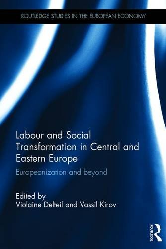 9781138927995: Labour and Social Transformation in Central and Eastern Europe: Europeanization and beyond (Routledge Studies in the European Economy)