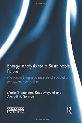 9781138928060: Energy Analysis for a Sustainable Future: Multi-Scale Integrated Analysis of Societal and Ecosystem Metabolism