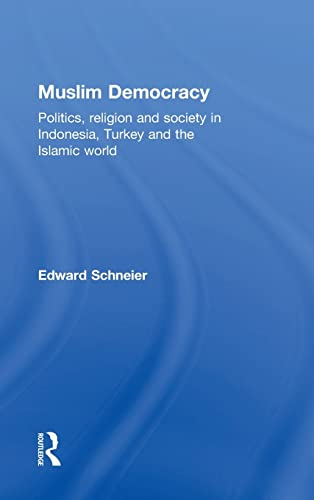 9781138928114: Muslim Democracy: Politics, Religion and Society in Indonesia, Turkey and the Islamic World