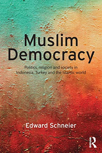 9781138928121: Muslim Democracy: Politics, Religion and Society in Indonesia, Turkey and the Islamic World