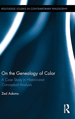 9781138928145: On the Genealogy of Color A Case Study in Historicized Conceptual Analysis (Routledge Studies in Contemporary Philosophy)