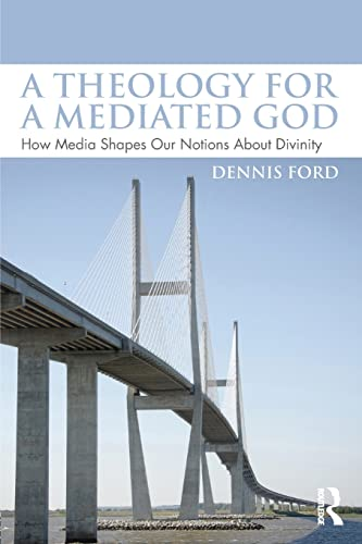 9781138928169: A Theology for a Mediated God: How Media Shapes Our Notions About Divinity