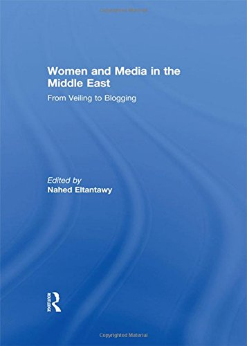 9781138928176: Women and Media in the Middle East: From Veiling to Blogging