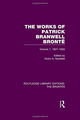 9781138929104: The Works of Patrick Branwell Brontë: Volume 1, 1827-1833 (Routledge Library Editions: The Brontës) (Volume 6)