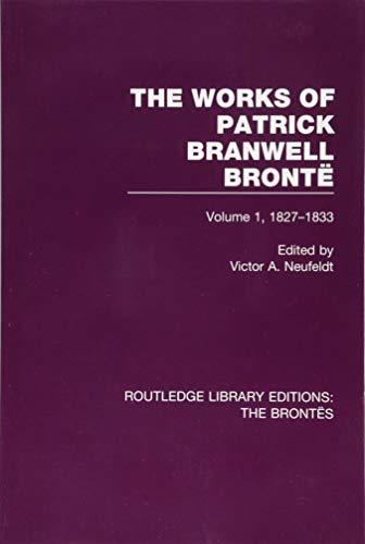 9781138929111: The Works of Patrick Branwell Brontë: Volume 1, 1827-1833