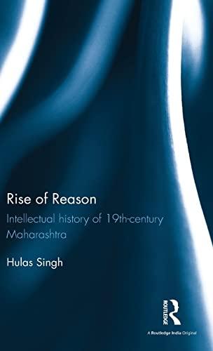 9781138929722: Rise of Reason: Intellectual history of 19th-century Maharashtra